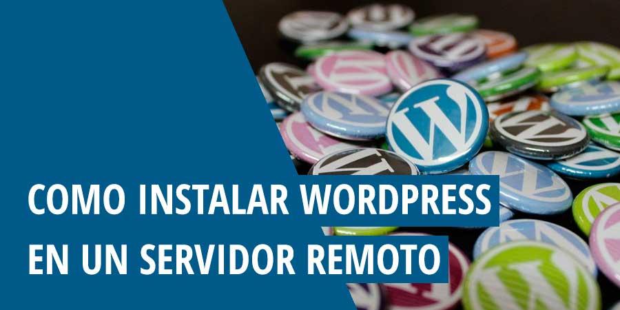 Cómo instalar WordPress en un servidor remoto