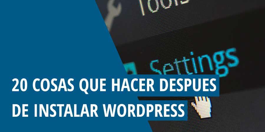 20 cosas que hacer después de instalar WordPress