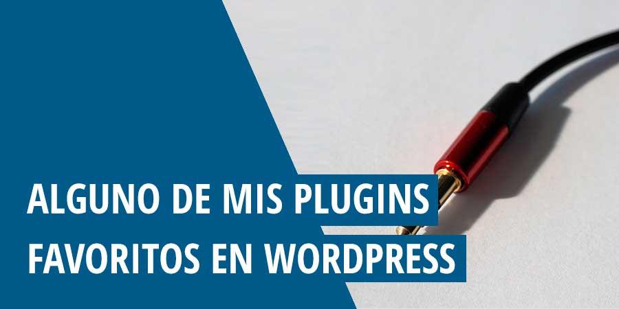 Alguno de mis plugins favoritos en WordPress