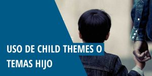 Uso de Child Themes o Temas Hijo
